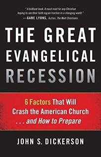 The Great Evangelical Recession: Six Factors That Will Crash the American Church%E2%80%A6and How to Prepare