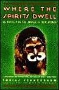 Where the Spirits Dwell: An Odyssey in the New Guinea Jungle