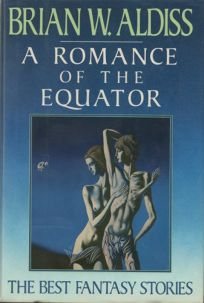 A Romance of the Equator: The Best Fantasy Stories of Brian W. Aldiss