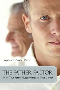 The Father Factor: How Your Fathers Legacy Impacts Your Career