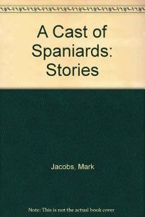 A Cast of Spaniards: Stories