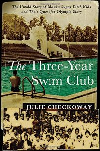 The Three-Year Swim Club: The Untold Story of Mauis Sugar Ditch Kids and Their Quest for Olympic Glory