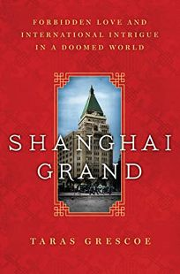 Shanghai Grand: Forbidden Love and International Intrigue in a Doomed World
