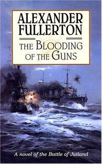 THE BLOODING OF THE GUNS: A Novel of the Battle of Jutland