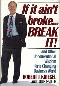 If It Aint Broke-- Break It!: And Other Unconventional Wisdom for a Changing Business World