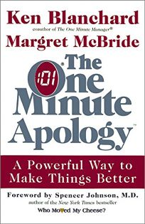THE ONE MINUTE APOLOGY: A Powerful Way to Make Things Better at Work and at Home