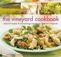 The Vineyard Cookbook: Seasonal Recipes & Wine Pairings Inspired by Americas Vineyards
