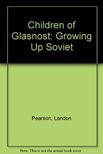 Children of Glasnost: Growing Up in Soviet