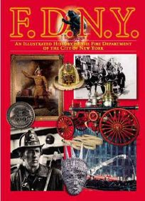F.D.N.Y.: An Illustrated History of the Fire Department of New York City