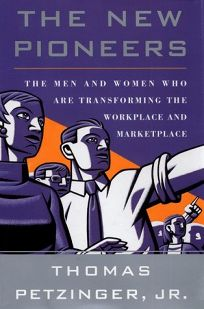 The New Pioneers: The Men and Women Who Are Transforming the Workplace and Marketplace