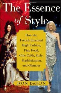 THE ESSENCE OF STYLE: How the French Invented High Fashion