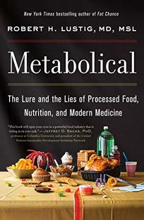 Metabolical: The Lure and the Lies of Processed Food