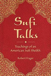 Sufi Talks: Teachings of an American Sufi Sheikh
