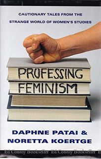 Professing Feminism: Cautionary Tales from the Strange World of Womens Studies