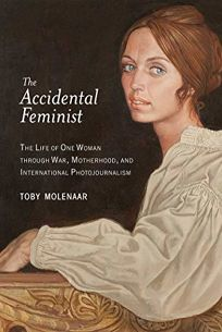 The Accidental Feminist: The Life of One Woman Through War