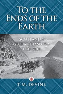 To the Ends of the Earth: Scotlands Global Diaspora
