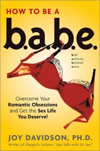 How to Be a Babe: Overcome Your Romantic Obsessions and Other Obstacles to Having the Sex Life You Deserve!