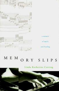 Memory Slips: A Memoir of Music and Healing