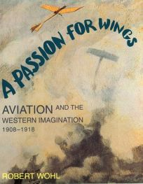 A Passion for Wings: Aviation and the Western Imagination