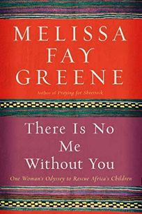 There Is No Me Without You: One Womans Odyssey to Rescue Africas Children