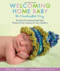 Welcoming Home Baby the Handcrafted Way: 20 Quick & Creative Knitted Hats