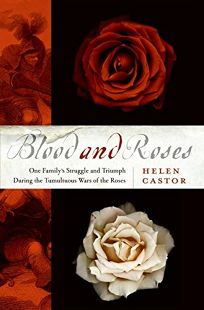 Blood and Roses: One Familys Struggle and Triumph During Englands Tumultuous Wars of the Roses