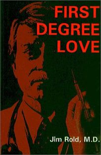 First Degree Love: A Novel of Euthanasia