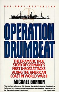Operation Drumbeat: Germanys U-Boat Attacks Along the American Coast in World War II