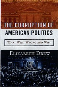 The Corruption of American Politics: What Went Wrong and Why
