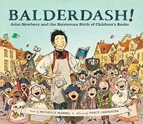 Balderdash! John Newbery and the Boisterous Birth of Children's Books