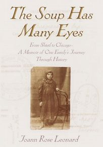 The Soup Has Many Eyes: From Shtetl to Chicago--A Memoir of One Familys Journey Through History