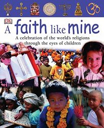 A Faith Like Mine: A Celebration of the Worlds Religions Through the Eyes of Children