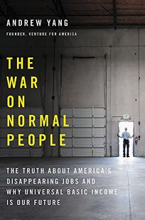 The War on Normal People: The Truth About America's Disap-pearing Jobs and Why Universal Basic Income Is Our Future