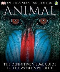 ANIMAL: The Definitive Visual Guide to the Worlds Wildlife