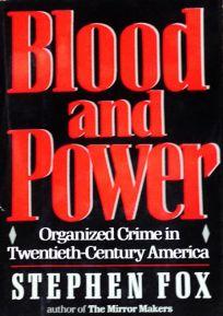 Blood and Power: Organized Crime in Twentieth-Century America