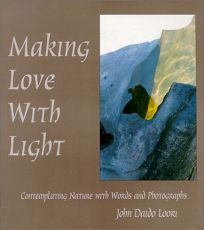 Making Love with Light: Contemplating Nature with Words and Photographs
