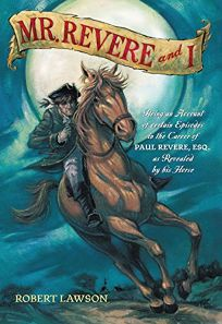 Mr. Revere and I: Being an Account of Certain Episodes in the Career of Paul Revere