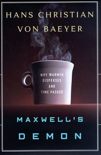 Maxwells Demon:: Why Warmth Disperses and Time Passes