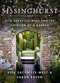 Sissinghurst: Vita-Sackville West and the Creation of a Garden