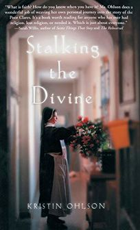 STALKING THE DIVINE: Contemplating Faith with the Poor Clares