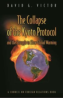 The Collapse of the Kyoto Protocol: And the Struggle to Slow Global Warming