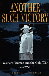 ANOTHER SUCH VICTORY: President Truman and the Cold War