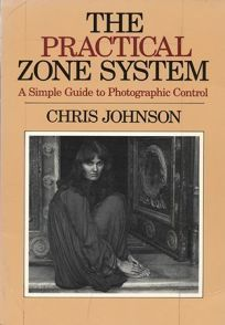 The Practical Zone System: A Simple Guide to Photographic Control