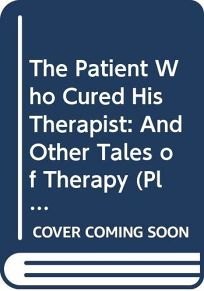 The Patient Who Cured His Therapist: And Other Tales of Therapy