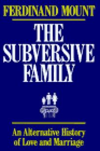The Subversive Family: An Alternative History of Love and Marriage