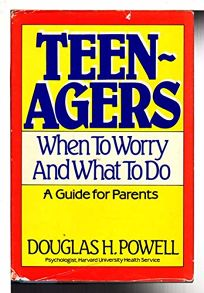Teenagers: When to Worry and What to Do