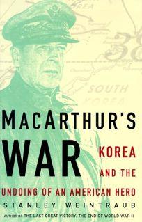 MacArthurs War: Korea and the Undoing of an American Hero