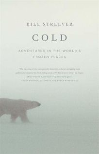 Cold: Adventures in the Worlds Frozen Places