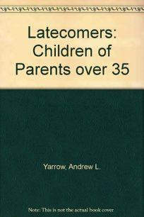 Latecomers: Children of Parents Over 35