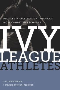 Ivy League Athletes: Profiles in Excellence at Americas Most Competitive Schools
